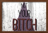 Not Your Bitch - Horizontal Posters