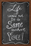 Life Would Not Be The Same Posters