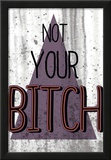 Not Your Bitch Prints