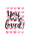 You Are So Loved! Print by Joan Coleman