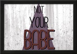 Not Your Babe - Horizontal Posters