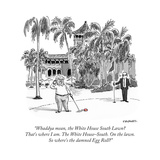 """""""Whaddya mean, the White House South Lawn? That's where I am. The White Ho..."""" - New Yorker Cartoo Premium Giclee Print by Pat Byrnes"""