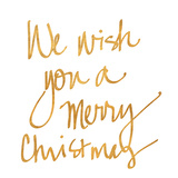 We Wish you a Merry Christmas (gold foil) Prints by  SD Graphics Studio