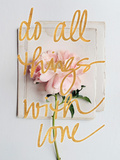 Do All Things with Love Posters by Sarah Gardner