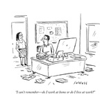 """I can't remember—do I work at home or do I live at work?"" - New Yorker Cartoon Premium Giclee Print by David Sipress"