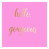 Hello Gorgeous Pink Posters by Jelena Matic