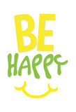 Be Happy Posters by Jace Grey