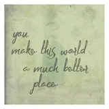 You Make This World Prints by Jelena Matic