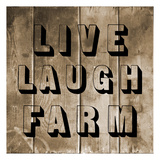Live Laugh Farm Art by Sheldon Lewis