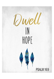 Dwell in Hope Prints by Kimberly Allen