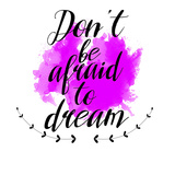 Don't Be Afraid To Dream Print by Jelena Matic