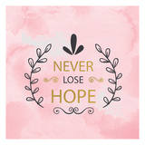 Never Lose Hope Prints by Kimberly Allen