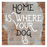 Home Is Dog Wood Sign Art by Jelena Matic