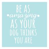 Be Amazing Dog Blue Prints by Jelena Matic