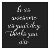 Be Amazing Dog 2 Print by Jelena Matic