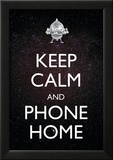Keep Calm And Phone Home Posters