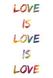 Love Is Love Is Love Prints