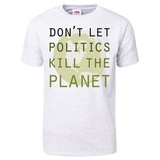 Don't Let Politics Kill The Planet T-Shirt T-Shirt
