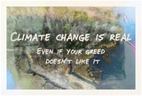 Climate Change Is Real Prints