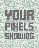 Your Pixels Showing Prints by  Color Me Happy