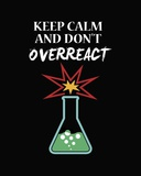 Keep Calm And Don't Overreact Black Prints by  Color Me Happy