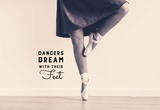 Dancers Dream With Their Feet Prints by  Color Me Happy