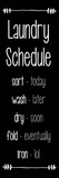 Laundry Schedule - Black Print by  Color Me Happy