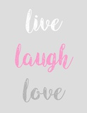 Live Laugh Love - Gray with Pink Text Prints by  Color Me Happy