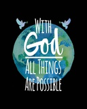 With God All Things Are Possible - Watercolor Earth Black Prints by  Inspire Me