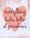 Everything Tastes Better at Grandma's Posters by  Color Me Happy