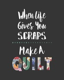 When Life Gives You Scraps - Gray Print by  Color Me Happy