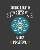Think Like A Proton Gray Prints by  Color Me Happy