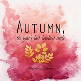 Autumn, the Year's Last Loveliest Smile II Posters by  Quote Master