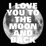 Love You to the Moon and Back Posters by  Color Me Happy
