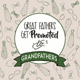 Great Fathers Get Promoted to Grandfathers Green Prints by  Color Me Happy
