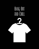 Hang Out And Chill - Black Posters by  Color Me Happy