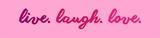 Live Laugh Love - Pink Art by  Color Me Happy