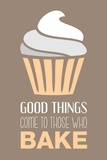 Good Things Come To Those Who Bake- Vanilla Art by  Color Me Happy