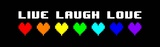 Live Laugh Love - Black Panoramic with Pixel Hearts Prints by  Color Me Happy