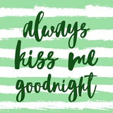 Always Kiss me Goodnight-Green Prints by  Color Me Happy
