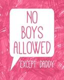 No Boys Allowed Except Daddy Prints by  Color Me Happy
