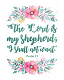 The Lord Is My Shepherd-Floral Posters by  Inspire Me