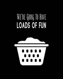 We're Going To Have Loads of Fun - Black Posters by  Color Me Happy