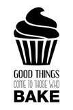 Good Things Come To Those Who Bake- White Prints by  Color Me Happy