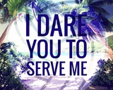 I Dare You to Serve Me Posters by  Color Me Happy
