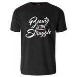 Beauty in the Struggle T-Shirt T-shirts