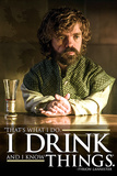 Game Of Thrones - Tyrion I Drink And I Know Things Pósters