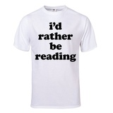 I'd Rather Be Reading T-Shirt (White) T-shirts