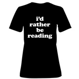 Womens: I'd Rather Be Reading T-Shirt (Black) T-shirts