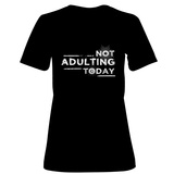 Womens: Not Adulting T-Shirt T-shirts
